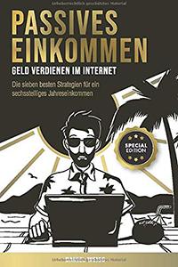 Passives Einkommen Geld verdienen Internet Anleitungen