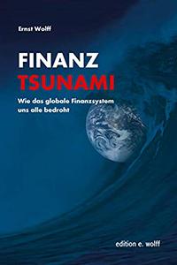 Finanz Tsunami Uebersicht Globales Finanzsystem bedroht uns